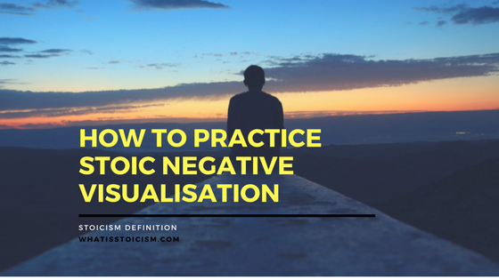 How To Practice Stoic Negative Visualisation