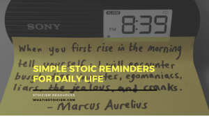 Simple Stoic Reminders For Daily Life
