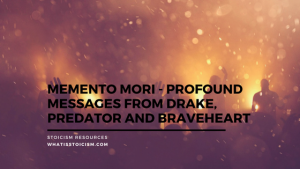 Memento Mori – Profound Messages From Drake, Predator And Braveheart