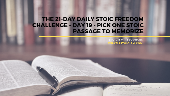 The 21-Day Daily Stoic Freedom Challenge – Day 19 – Pick One Stoic Passage To Memorize