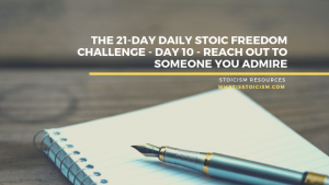 The 21-Day Daily Stoic Freedom Challenge – Day 10 – Reach Out To Someone You Admire
