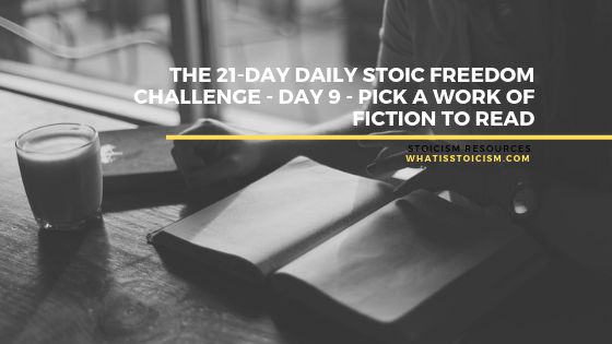 The 21-Day Daily Stoic Freedom Challenge – Day 9 – Pick A Work Of Fiction To Read