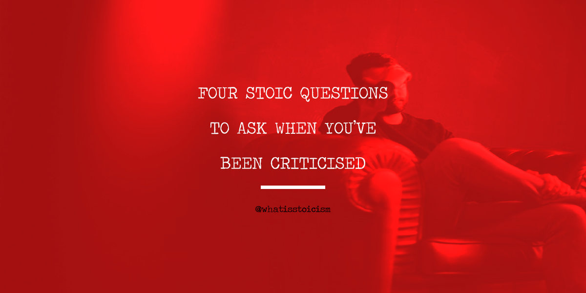 Four Stoic Questions To Ask When You've Been Criticised