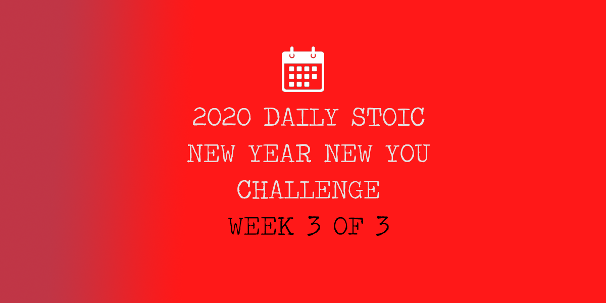 Daily Stoic New Year New You Challenge – Week 3 of 3