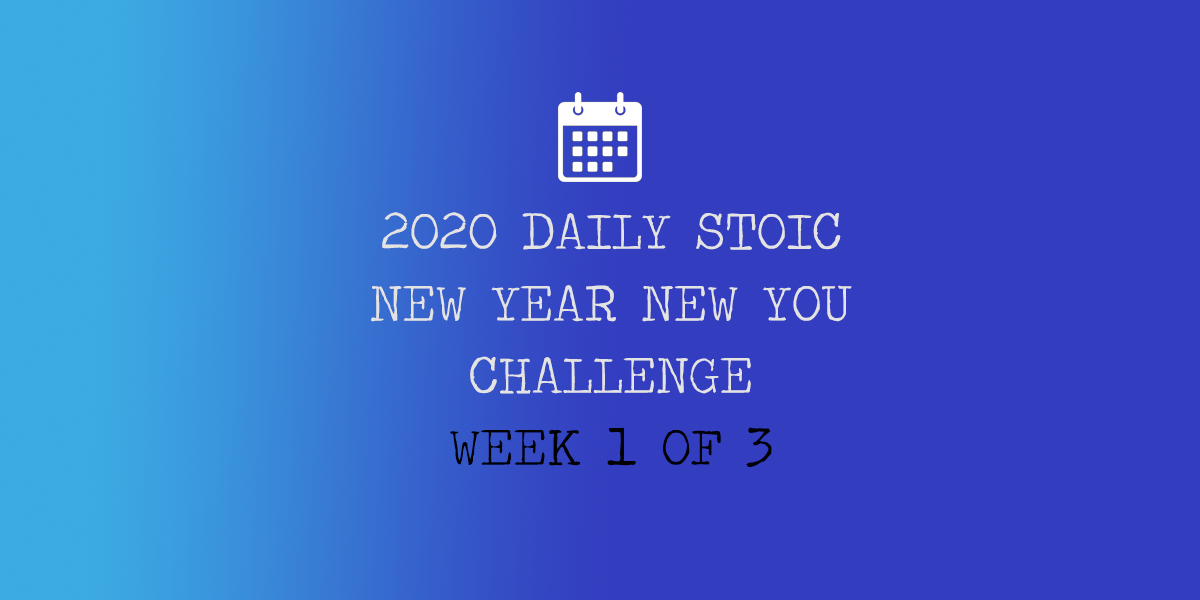 Daily Stoic New Year New You Challenge – Week 1 of 3