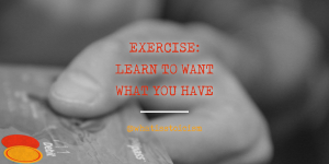 Exercise: Learn To Want What You Have