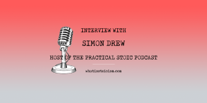 Interview with Simon Drew, host of The Practical Stoic