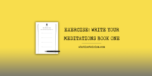 Exercise: Write Your Meditations Book One
