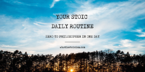Your Stoic Daily Routine – Zero to Philosopher in One Day