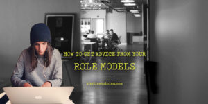 How To Get Advice From Your Role Models