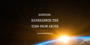 Exercise: Experience The View From Above