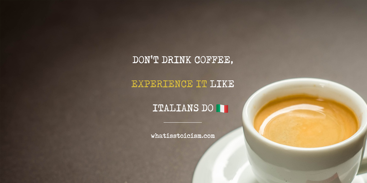 Don't Drink Coffee, Experience It (Like Italians Do)