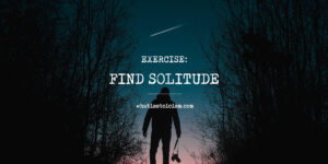 Exercise: Find Solitude