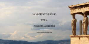 10 Ancient Lessons For A Modern Audience