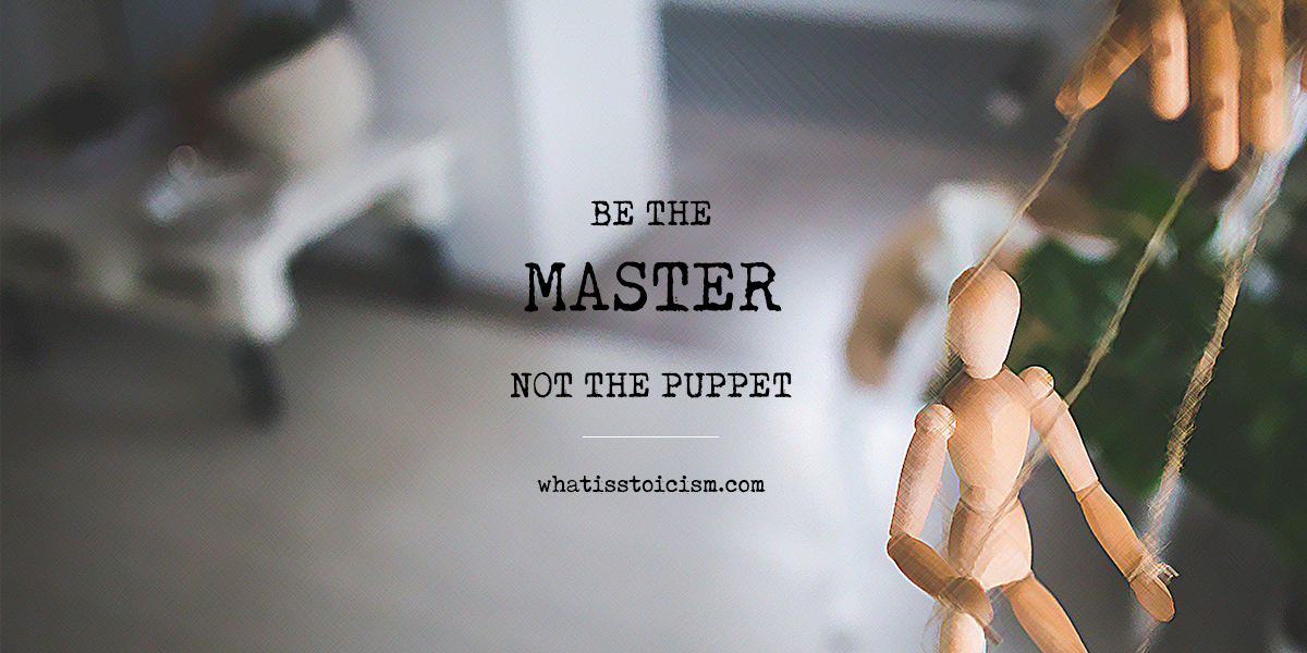 Be The Master, Not The Puppet