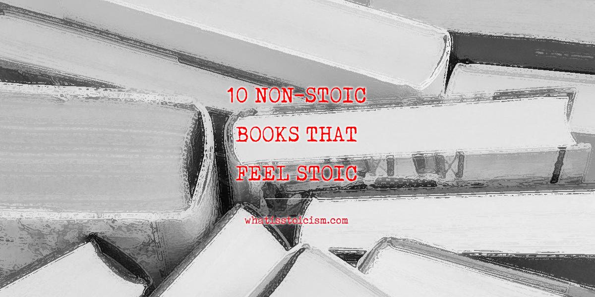 10 Non-Stoic Books That Feel Stoic