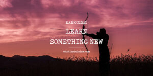 Exercise: Learn Something New