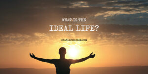 What Is Your Ideal Life?