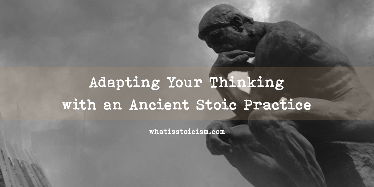 Adapting Your Thinking with an Ancient Stoic Practice